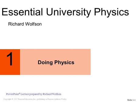 Copyright © 2007 Pearson Education, Inc., publishing as Pearson Addison-Wesley PowerPoint ® Lecture prepared by Richard Wolfson 1 Doing Physics Richard.