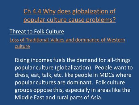Ch 4.4 Why does globalization of popular culture cause problems? Threat to Folk Culture Loss of Traditional Values and dominance of Western culture Rising.