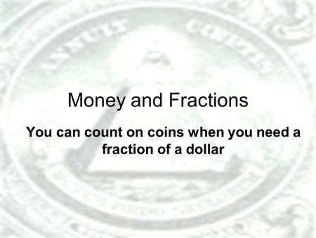 Money and Fractions You can count on coins when you need a fraction of a dollar.