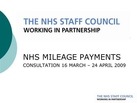 NHS MILEAGE PAYMENTS CONSULTATION 16 MARCH – 24 APRIL 2009.