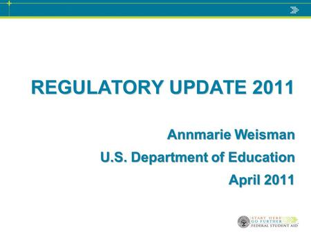 REGULATORY UPDATE 2011 Annmarie Weisman U.S. Department of Education April 2011.