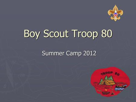 Boy Scout Troop 80 Summer Camp 2012. Background ► Troop Funding: The troop brings in, through the Christmas Tree Sale, a little more each year than it.