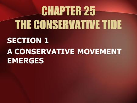 CHAPTER 25 THE CONSERVATIVE TIDE SECTION 1 A CONSERVATIVE MOVEMENT EMERGES.