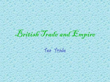 British Trade and Empire Tea Trade. Tea The Emperor will only take silver & gold for his tea. The British brought gifts for him but he still said NO.