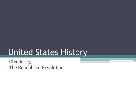 United States History Chapter 35: The Republican Revolution.