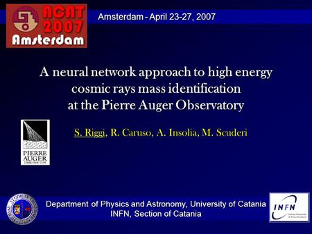 A neural network approach to high energy cosmic rays mass identification at the Pierre Auger Observatory S. Riggi, R. Caruso, A. Insolia, M. Scuderi Department.
