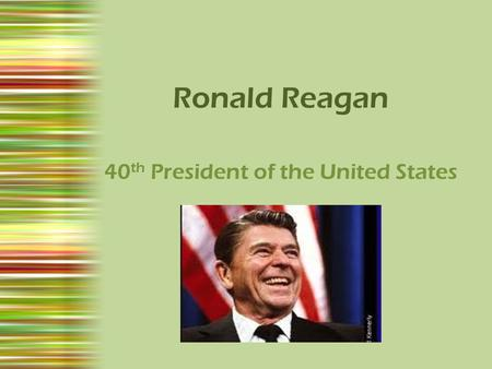 Ronald Reagan 40 th President of the United States.