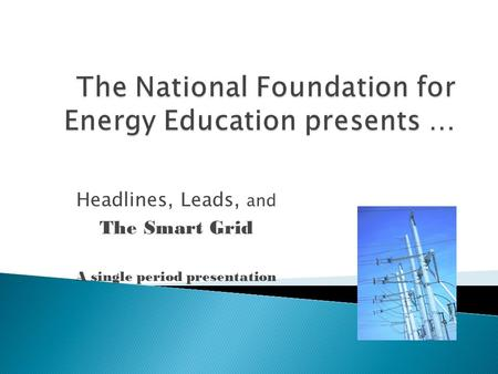 Headlines, Leads, and The Smart Grid A single period presentation.