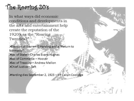 "The Roaring 20's In what ways did economic conditions and developments in the arts and entertainment help create the reputation of the 1920's as the ""Roaring."