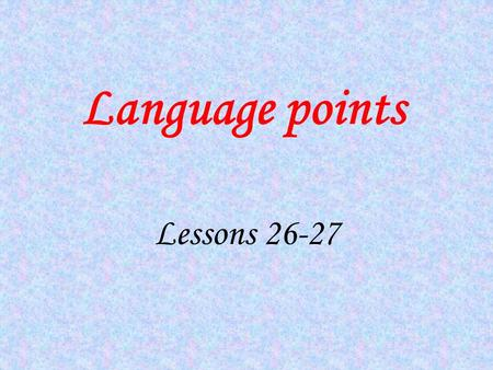 Language points Lessons 26-27 (be)at war 处于战争/交战状态 1)The USA then declared that it was at war with that country. 2)When he came back, he found that his.