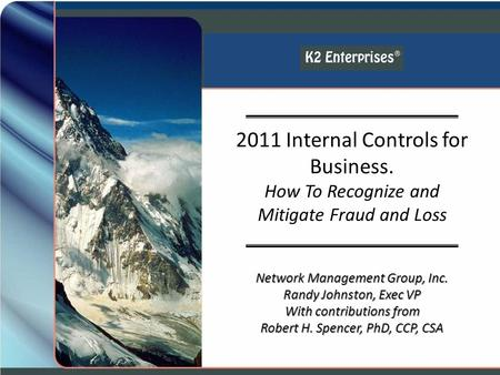 Network Management Group, Inc. Randy Johnston, Exec VP With contributions from Robert H. Spencer, PhD, CCP, CSA 2011 Internal Controls for Business. How.