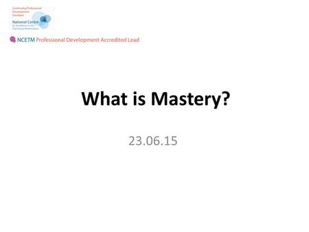 What is Mastery? 23.06.15.