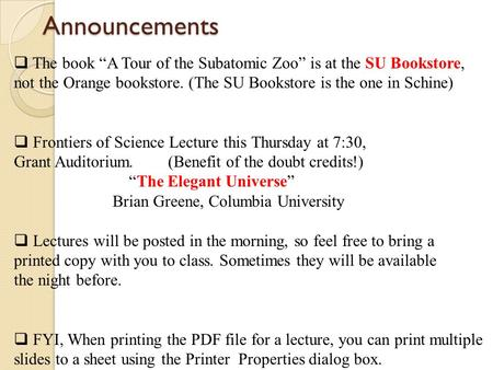 "Announcements  The book ""A Tour of the Subatomic Zoo"" is at the SU Bookstore, not the Orange bookstore. (The SU Bookstore is the one in Schine)  Frontiers."