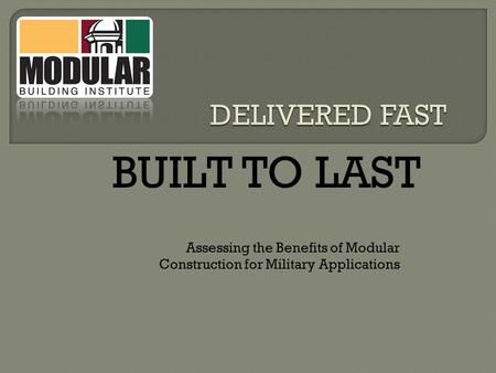 BUILT TO LAST Assessing the Benefits of Modular Construction for Military Applications.