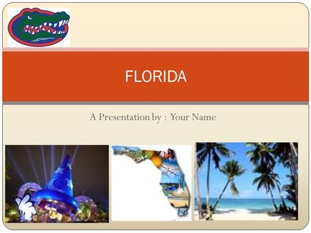"A Presentation by : Your Name FLORIDA. Did you know… Florida's State Flower is the orange blossom. The State Bird is the Mockingbird ""The Sunshine State"""