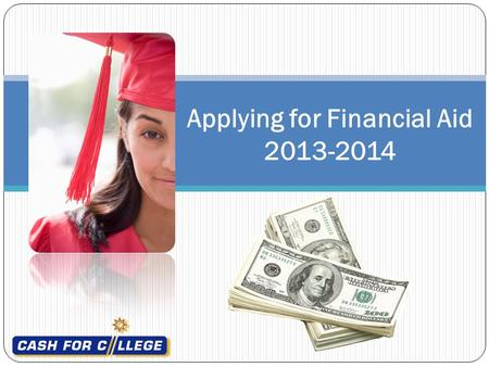 Applying for Financial Aid 2013-2014. Complete ONLINE or turn in the Student Evaluation BEFORE you leave! Location and Date Write Clearly! Scholarship.
