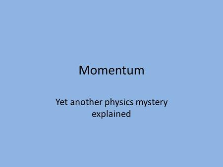 "Momentum Yet another physics mystery explained. Momentum defined Momentum = mass X velocity Symbol for momentum = ""p"" Symbol for mass= ""m"" Symbol for."