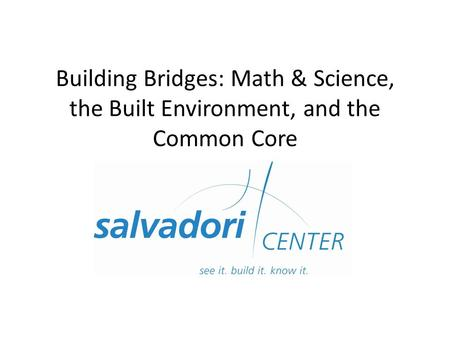 Building Bridges: Math & Science, the Built Environment, and the Common Core.