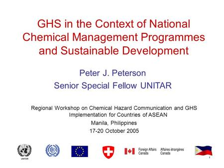1 GHS in the Context of National Chemical Management Programmes and Sustainable Development Peter J. Peterson Senior Special Fellow UNITAR Regional Workshop.