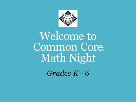Welcome to Common Core Math Night Grades K - 6. Fortune 500 Survey On Needed Workforce Skills  Critical Thinking/Problem Solving  Oral and Written Communication.