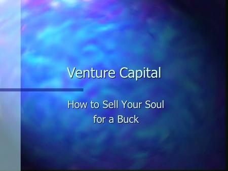 Venture Capital How to Sell Your Soul for a Buck.