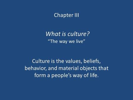"Chapter III What is culture? ""The way we live"""