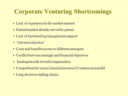 Corporate Venturing Shortcomings Lack of experience in the market entered Entered market already served by parent Lack of sustained top management support.