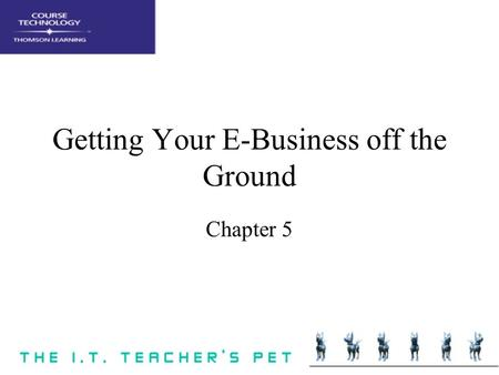 Getting Your E-Business off the Ground Chapter 5.