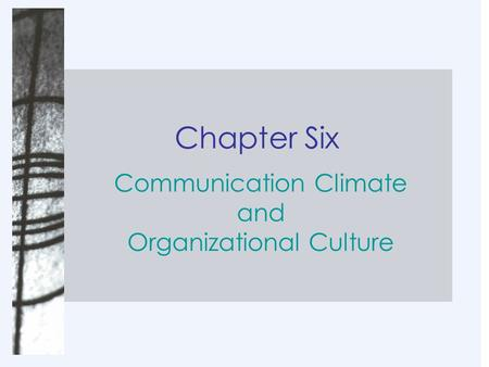 Chapter Six Communication Climate and Organizational Culture.