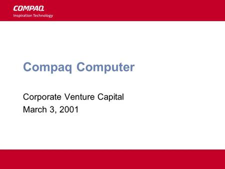 Compaq Computer Corporate Venture Capital March 3, 2001.