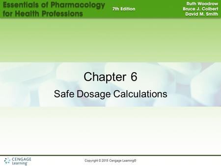 Copyright © 2015 Cengage Learning® 1 Chapter 6 Safe Dosage Calculations.