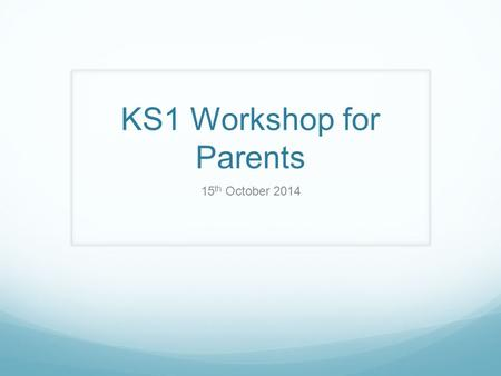KS1 Workshop for Parents 15 th October 2014. Aims Key changes An overview of your child's learning journey in KS1 Practical ways to support maths at home.