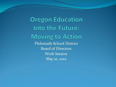 Philomath School District Board of Directors Work Session May 10, 2012.
