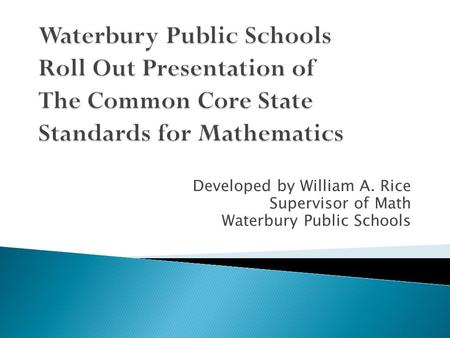 Developed by William A. Rice Supervisor of Math Waterbury Public Schools.