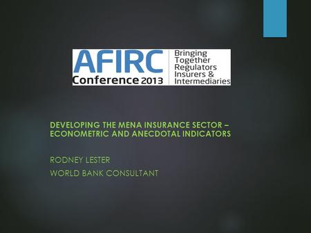 DEVELOPING THE MENA INSURANCE SECTOR – ECONOMETRIC AND ANECDOTAL INDICATORS RODNEY LESTER WORLD BANK CONSULTANT.