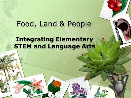 Food, Land & People Integrating Elementary STEM and Language Arts.