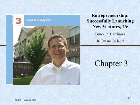 ©2008 Prentice Hall 3-1 Chapter 3 Entrepreneurship: Successfully Launching New Ventures, 2/e Bruce R. Barringer R. Duane Ireland.