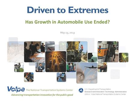 Driven to Extremes Has Growth in Automobile Use Ended? The National Transportation Systems Center Advancing transportation innovation for the public good.