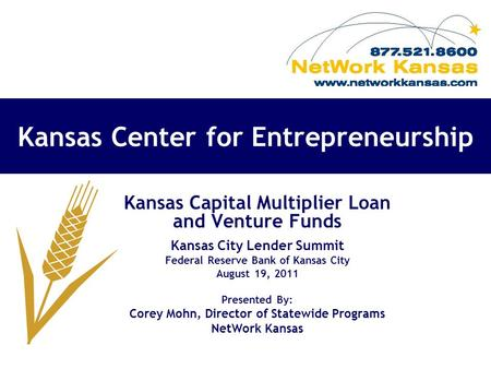 Kansas Center for Entrepreneurship Kansas Capital Multiplier Loan and Venture Funds Kansas City Lender Summit Federal Reserve Bank of Kansas City August.