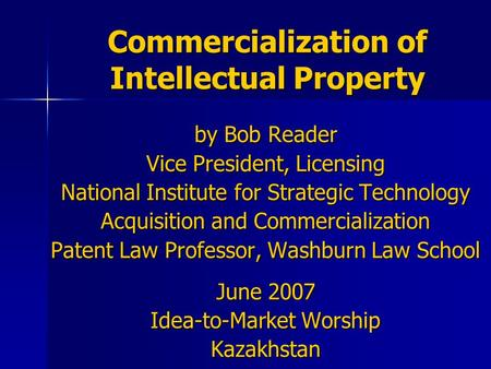 Commercialization of Intellectual Property by Bob Reader Vice President, Licensing National Institute for Strategic Technology Acquisition and Commercialization.