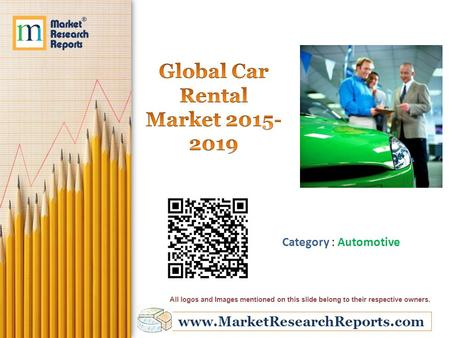 Www.MarketResearchReports.com Category : Automotive All logos and Images mentioned on this slide belong to their respective owners.