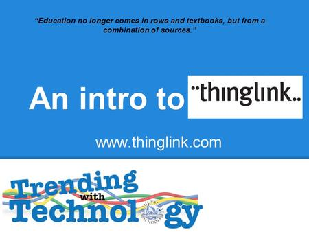 "An intro to ""Education no longer comes in rows and textbooks, but from a combination of sources."" www.thinglink.com."