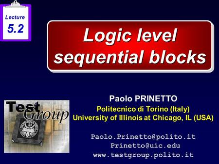 Logic level sequential blocks Paolo PRINETTO Politecnico di Torino (Italy) University of Illinois at Chicago, IL (USA)