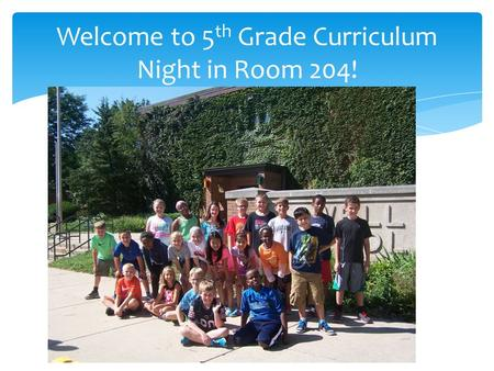 Welcome to 5 th Grade Curriculum Night in Room 204!