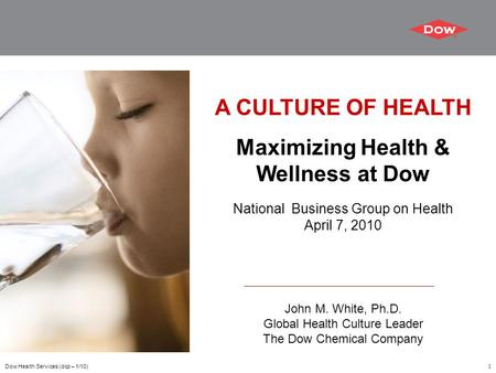 Dow Health Services (dcp – 1/10)1 A CULTURE OF HEALTH Maximizing Health & Wellness at Dow National Business Group on Health April 7, 2010 John M. White,