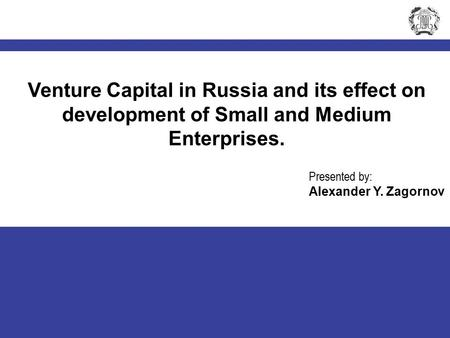 1 2005 Plekhanov Readings Venture Capital in Russia and its effect on development of Small and Medium Enterprises. Presented by: Alexander Y. Zagornov.
