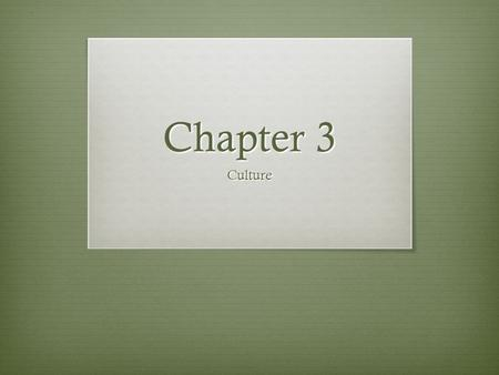Chapter 3 Culture. Section 1 Objective  Culture defines how people in a society behave in relation to others and to physical objects. Although most behavior.