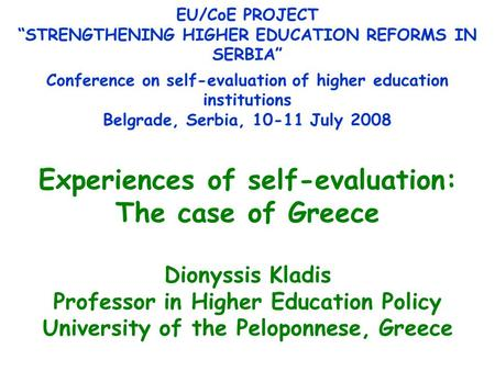Experiences of self-evaluation: The case of Greece Dionyssis Kladis Professor in Higher Education Policy University of the Peloponnese, Greece EU/CoE PROJECT.