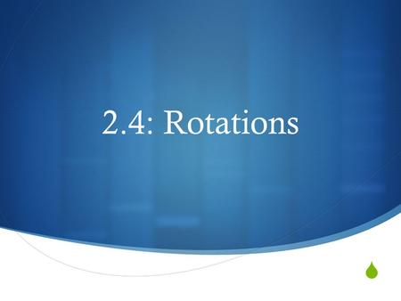  2.4: Rotations. What is a Rotation?  A rotation or turn, is a transformation in which a figure is rotated about a point called the center of rotation.