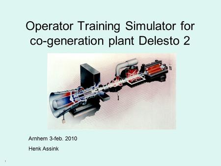 1 Operator Training Simulator for co-generation plant Delesto 2 Arnhem 3-feb. 2010 Henk Assink.
